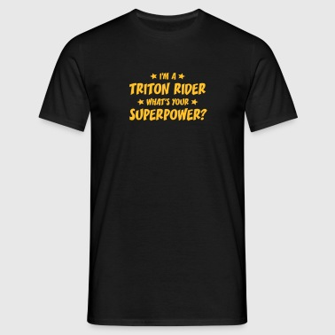 im a triton rider whats your superpower - T-shirt Homme