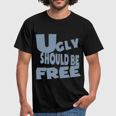 ugly should be free - Männer T-Shirt