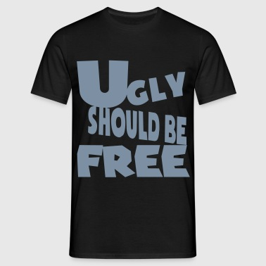 ugly should be free - Camiseta hombre