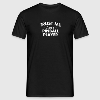 trust me i am a pinball player - Männer T-Shirt