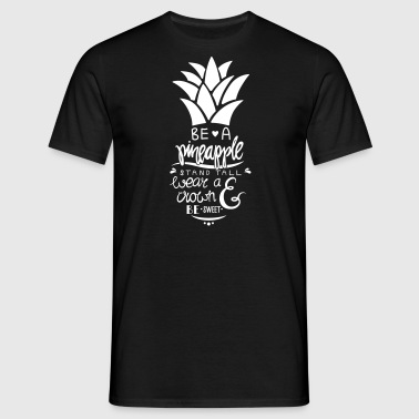 Be A Pineapple - Männer T-Shirt