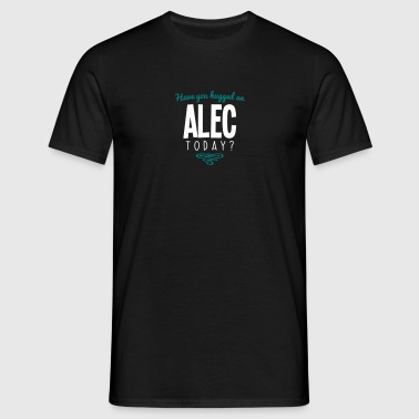 have you hugged an alec name today - Men's T-Shirt