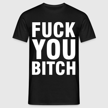 Fuck you Bitch - Männer T-Shirt