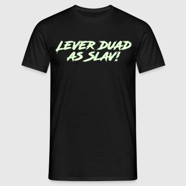 Lever duad as Slav! - Männer T-Shirt