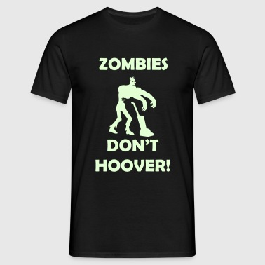 Zombies Don't Hoover! - Men's T-Shirt