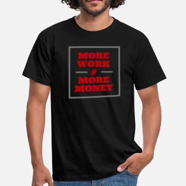 Red Money More Work # More Money, red - Men's T-Shirt