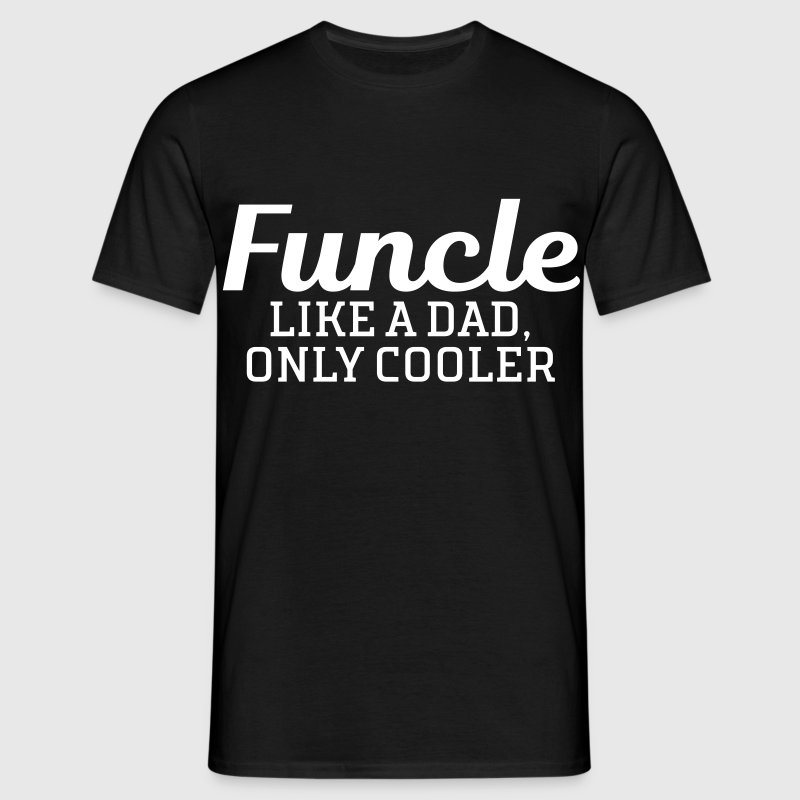 Funcle - Like A Dad, Only Cooler - Herre-T-shirt