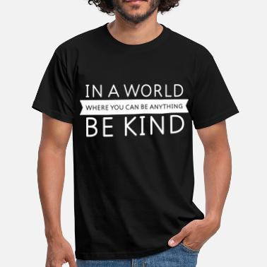Slogan Kind Be Kind - Slogan Design - Mannen T-shirt