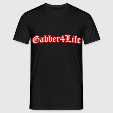 Gabber 4 Life (White) Rave Quote - Mannen T-shirt