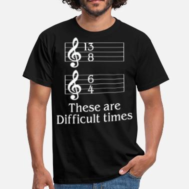 Times These are difficult times music shirt - Men's T-Shirt
