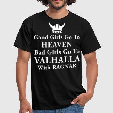 Bad girls go to Valhalla with Ragnar - Men's T-Shirt