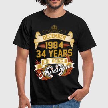 December 1984 34Years Of Being Awesome - Men's T-Shirt