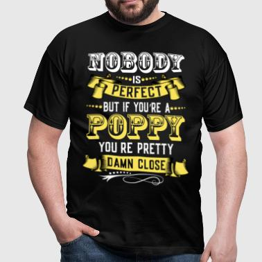 Nobody Is Perfect Unless You Are A Poppy - Men's T-Shirt