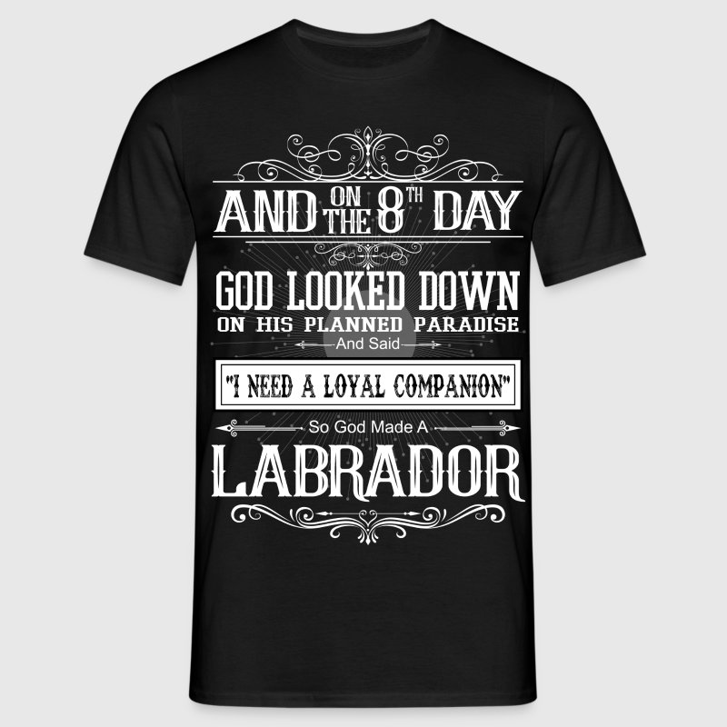 On 8th Day God Looked Down Made Labrador - Men's T-Shirt