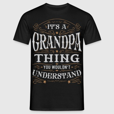 It Is A Grandpa Thing You Wouldnt Understand - Men's T-Shirt