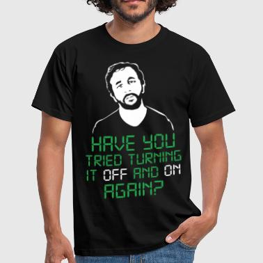 have you tried turning it off and on again - Men's T-Shirt