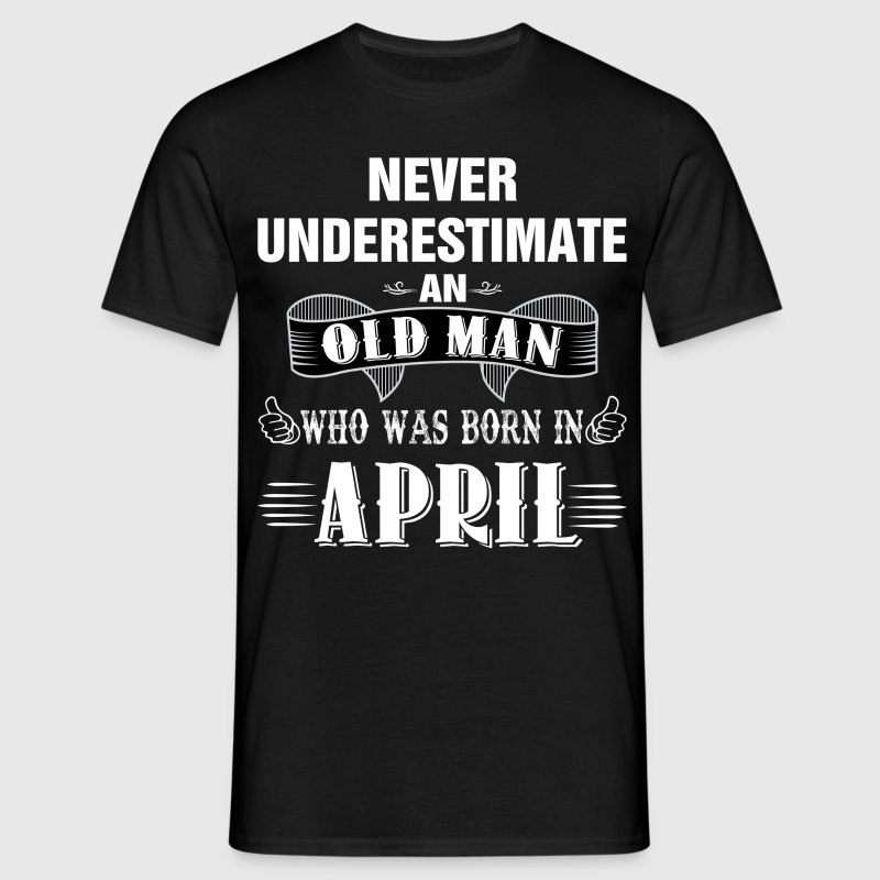 Never Underestimate An Old Man Who Was Born In Ap - Men's T-Shirt