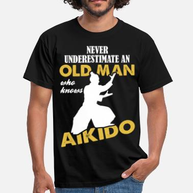 Aikido Never Underestimate An Old Man Who Knows Aikido - Men's T-Shirt