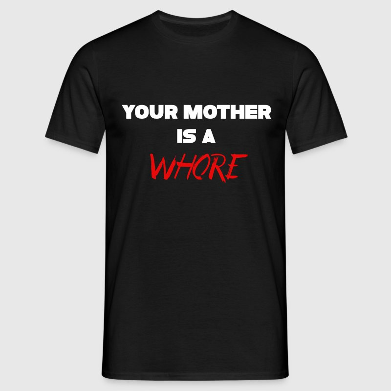 Your Mother Is A Whore - Men's T-Shirt