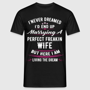 Never Dreamed Grow Up Spoiled Wife Here Living Th - Men's T-Shirt
