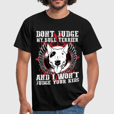 English Bull Terrier Dont Judge My Bull Terrier - Men's T-Shirt