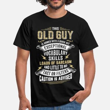 Guys This Old Guy Is Armed With A Quick Wit  - Men's T-Shirt