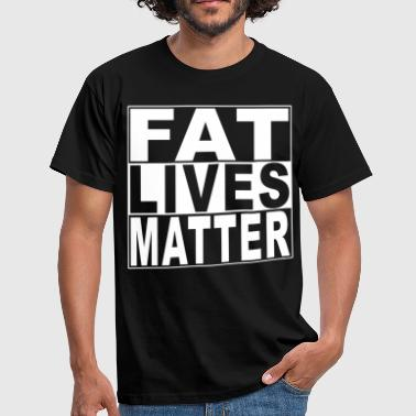 Fat Lives Matter - Männer T-Shirt