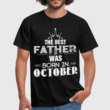 The Best Father Was Born In October - Men's T-Shirt
