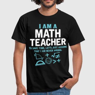 I Am A Math Teacher - Men's T-Shirt