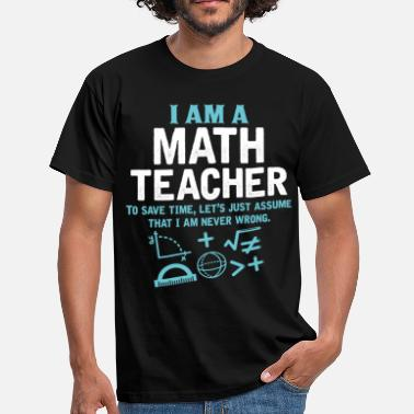 Teacher I Am A Math Teacher - Men's T-Shirt