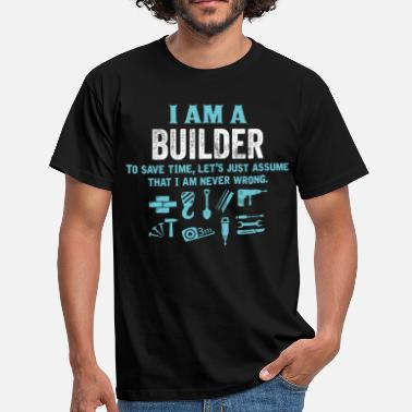 Builders I Am A Builder... - Men's T-Shirt