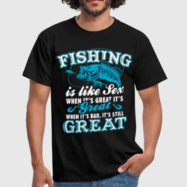 Fishing Is Like Sex - Men's T-Shirt