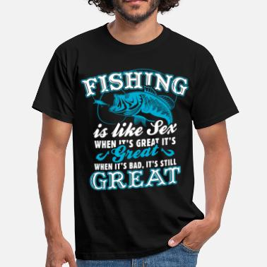 Fishing Fishing Is Like Sex - Men's T-Shirt