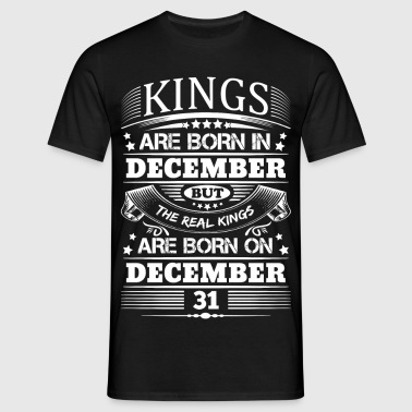 Real Kings Are Born On December 31 - Men's T-Shirt