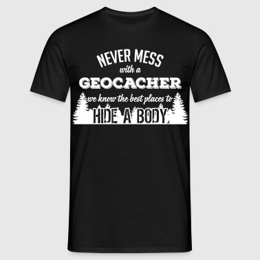 Never mess with a Geocacher - Mannen T-shirt