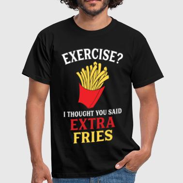 Exercise Exercise Extra Fries - Men's T-Shirt