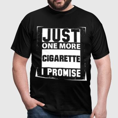 Just One More Cigarette I Promise - Men's T-Shirt