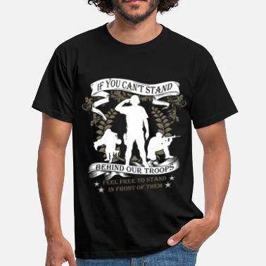 Support Our Troops If you can't stand behind our troops feel free to  - Men's T-Shirt