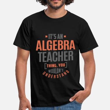 Algebra Algebra Teacher - Men's T-Shirt