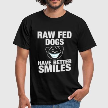 Raw Fed dogs have better smiles - Men's T-Shirt