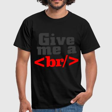 give me a - Men's T-Shirt
