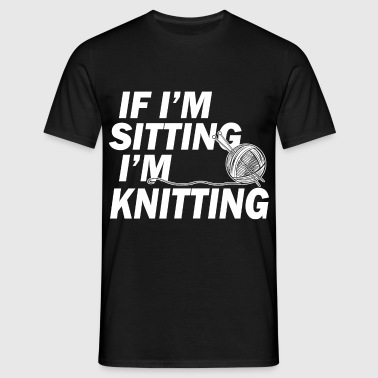 if im sitting im knitting - Men's T-Shirt