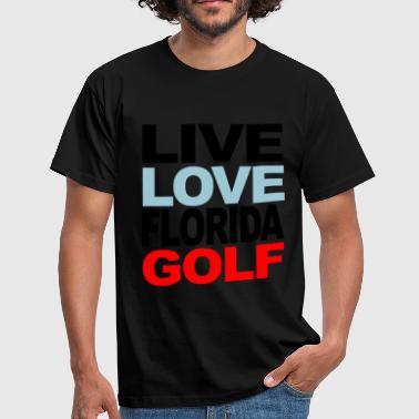 Love Florida live love florida golf - Men's T-Shirt