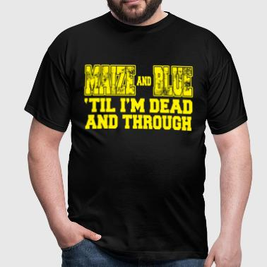maize and blue til im dead and through - Men's T-Shirt