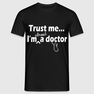 trust me im almost a doctor - Men's T-Shirt