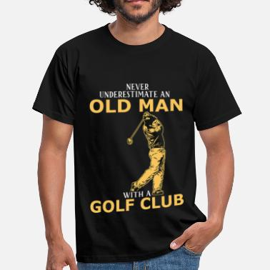 Never Underestimate An Old Man Never Underestimate An Old Man With A Golf Club - Men's T-Shirt