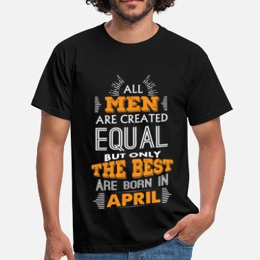 Born In April All Men Are Created Equal But Only The Best Are B - Men's T-Shirt