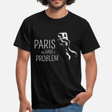 Paris we have a problem! - Männer T-Shirt