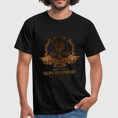Wood Turning I turn wood into things. What's your superpower? - Men's T-Shirt