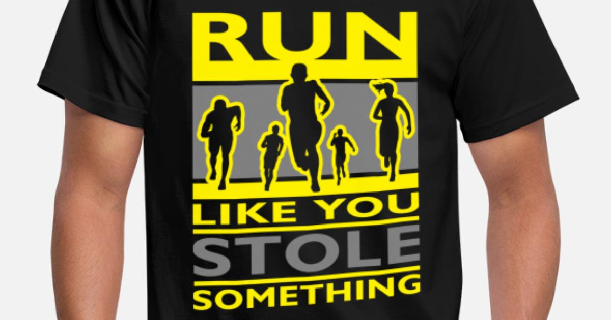 4b3ae390 Run Like You Stole Something Men's T-Shirt | Spreadshirt